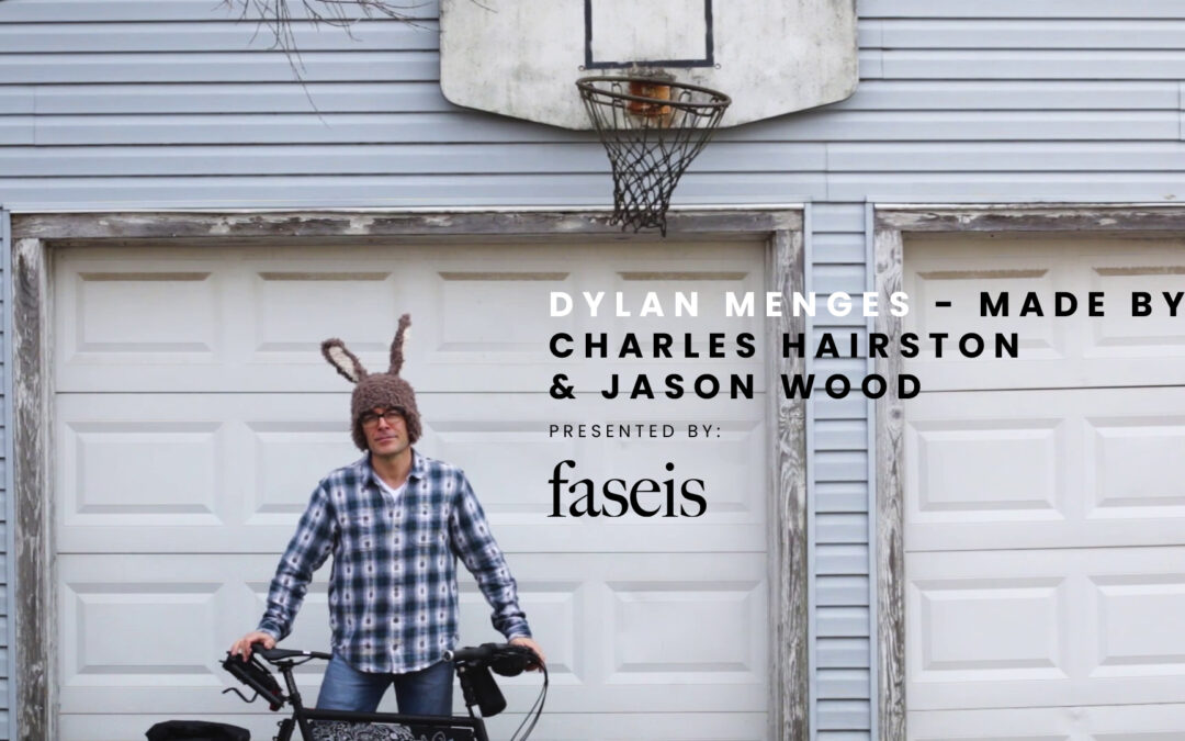DYLAN MENGES – MADE BY CHARLES HAIRSTON & JASON WOOD